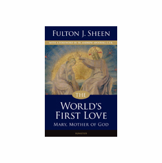 THE WORLD'S FIRST LOVE - MARY, MOTHER OF GOD