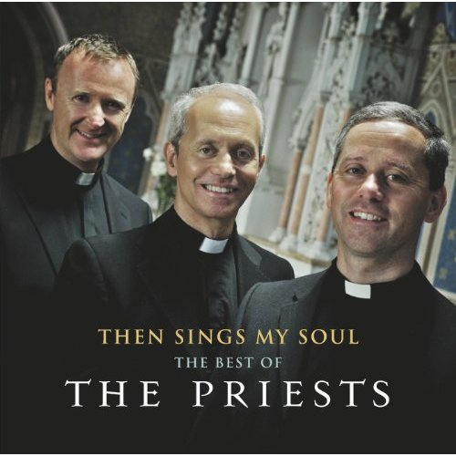 THEN SINGS MY SOUL - THE PRIESTS