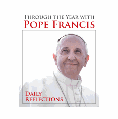 THROUGH THE YEAR WITH POPE FRANCIS