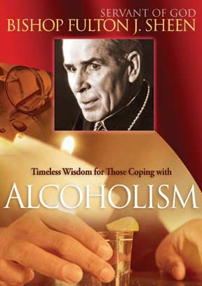 TIMELESS WISDOM FOR THOSE COPING WITH ALCOHOLISM - BISHOP FULTON J SHEEN