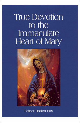 TRUE DEVOTION TO THE IMMACULATE HEART OF MARY