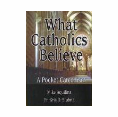 WHAT CATHOLICS BELIEVE - POCKET CATECHISM