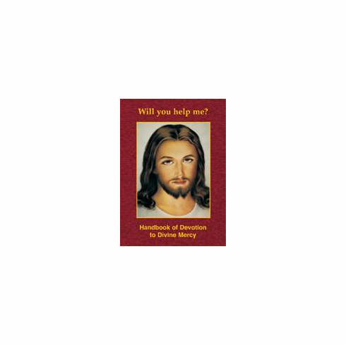 WILL YOU HELP ME? HANDBOOK OF DEVOTION TO DIVINE MERCY