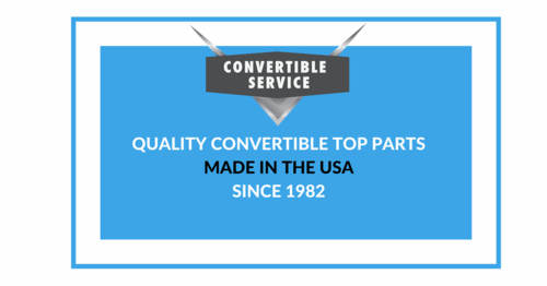 QUALITY CONVERTIBLE TOP PARTS MADE IN THE USA SINCE 1982