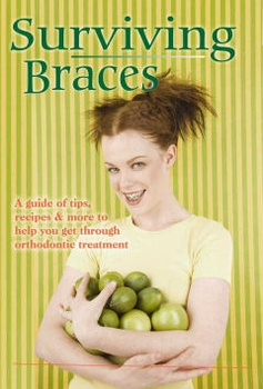 Surviving Braces - A Guide of Tips and Recipes