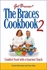 The Braces Cookbook 2 - Gourmet Recipes