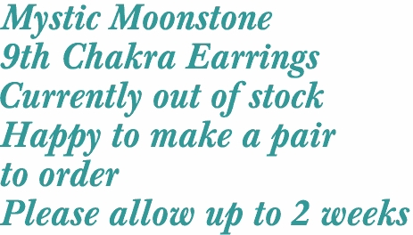 Mystic Moonstone  9th Chakra Earrings Currently out of stock Happy to make a pair to order Please allow up to 2 weeks