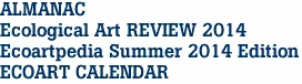 ALMANAC Ecological Art REVIEW 2014 Ecoartpedia Summer 2014 Edition ECOART CALENDAR
