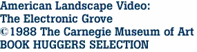 American Landscape Video: The Electronic Grove ©1988 The Carnegie Museum of Art BOOK HUGGERS SELECTION