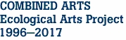COMBINED ARTS Ecological Arts Project  1996-2017