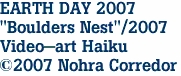 "EARTH DAY 2007 ""Boulders Nest""/2007 Video-art Haiku ©2007 Nohra Corredor"
