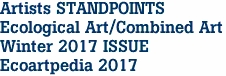 Artists STANDPOINTS Ecological Art/Combined Art Winter 2017 ISSUE Ecoartpedia 2017