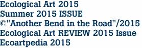 "Ecological Art 2015 Summer 2015 ISSUE ©""Another Bend in the Road""/2015 Ecological Art REVIEW 2015 Issue Ecoartpedia 2015"