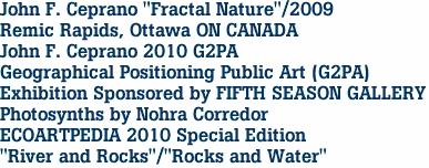 "John F. Ceprano ""Fractal Nature""/2009 Remic Rapids, Ottawa ON CANADA John F. Ceprano 2010 G2PA Geographical Positioning Public Art (G2PA) Exhibition Sponsored by FIFTH SEASON GALLERY Photosynths by Nohra Corredor ECOARTPEDIA 2010 Special Edition ""River and Rocks""/""Rocks and Water"""