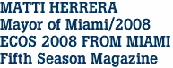 MATTI HERRERA Mayor of Miami/2008 ECOS 2008 FROM MIAMI Fifth Season Magazine
