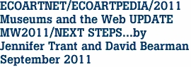 ECOARTNET/ECOARTPEDIA/2011 Museums and the Web UPDATE MW2011/NEXT STEPS...by Jennifer Trant and David Bearman September 2011