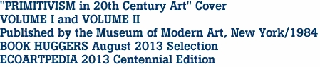 """""""PRIMITIVISM in 20th Century Art"""" Cover VOLUME I and VOLUME II Published by the Museum of Modern Art, New York/1984 BOOK HUGGERS August 2013 Selection ECOARTPEDIA 2013 Centennial Edition"""