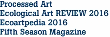 Processed Art Ecological Art REVIEW 2016 Ecoartpedia 2016 Fifth Season Magazine