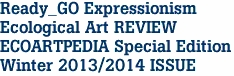 Ready_GO Expressionism Ecological Art REVIEW ECOARTPEDIA Special Edition Winter 2013/2014 ISSUE