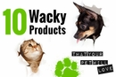 10 Wacky Products Your Pet Will Love!