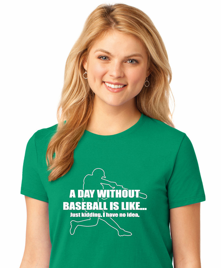 A Day Without Baseball Ladies T-Shirt<br>Choose Your Color<br>Tank, V-Neck, or Crew<br>Ladies XS-4X