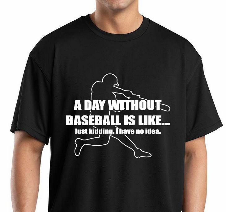 A Day Without Baseball T-Shirt<br>Choose Your Color<br>Youth Med to Adult 4X