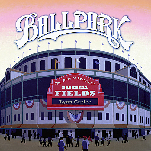 Ballpark by Lynn Curlee<br>ONLY 1 LEFT!