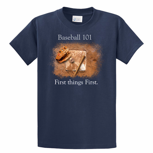 Baseball 101 First things First T-Shirt<br>Choose Your Color<br>Youth Med to Adult 4X