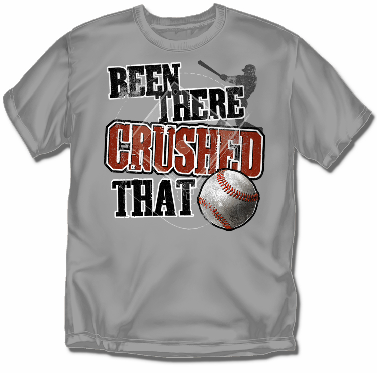 Been There Crushed That Gray T-Shirt or Sweatshirt<br>Youth Med to Adult 4X
