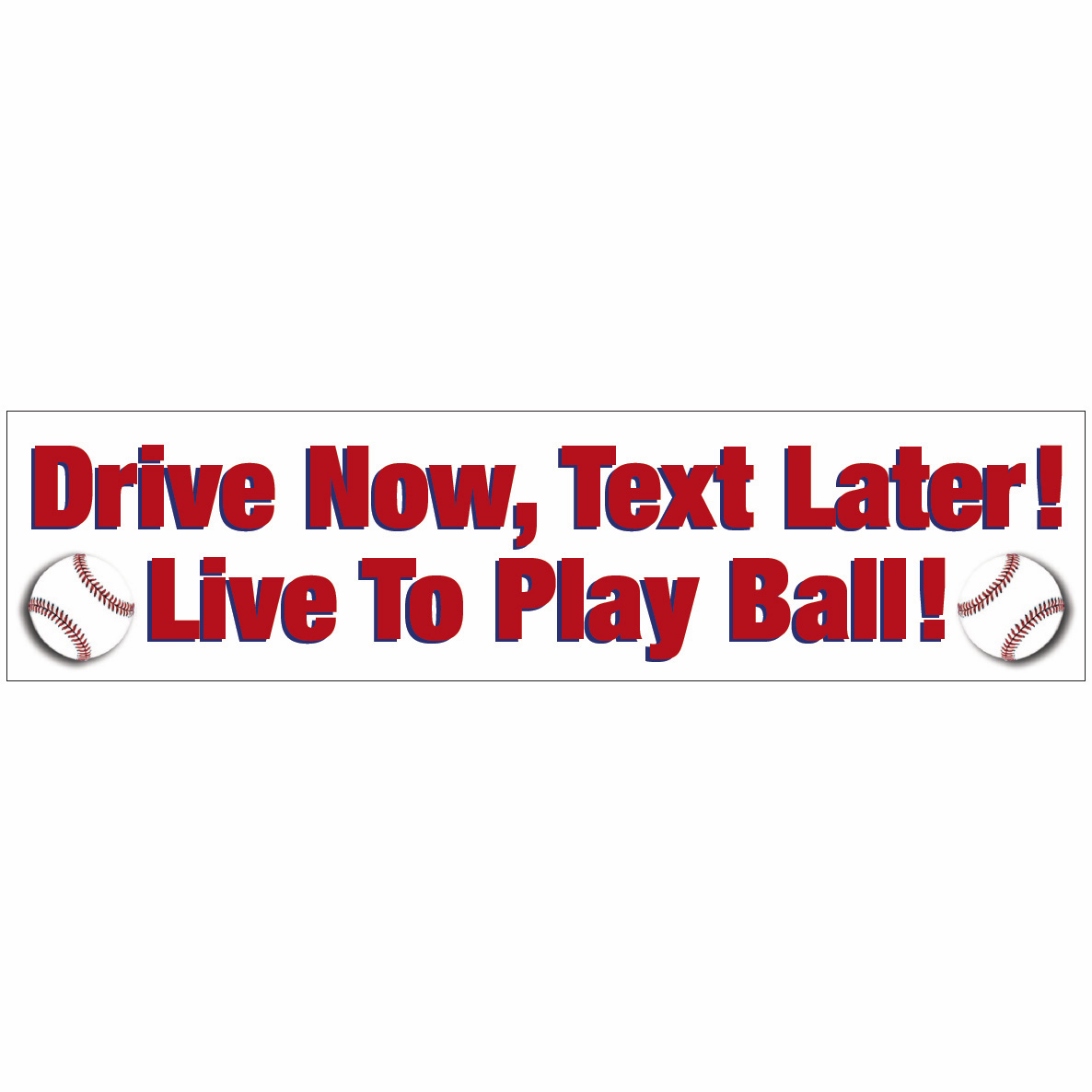 Drive Now Text Later Live To Play Ball Bumper Sticker