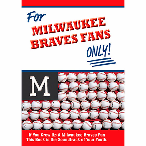 For Milwaukee Braves Fans Only! by Tom Andrews and Rich Wolfe