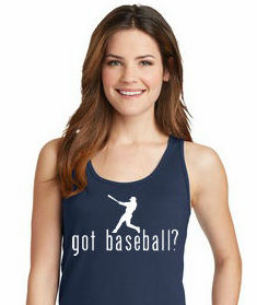 got baseball? Ladies T-Shirt<br>Choose Your Color<br>Tank, V-Neck, or Crew<br>Ladies XS-4X