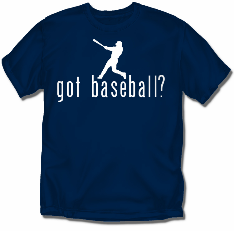 got baseball? T-Shirt<br>or Sweatshirt<br>Choose Your Color<br>Youth Med to Adult 4X