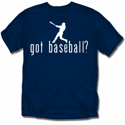 got baseball? T-Shirt or Sweatshirt<br>Choose Your Color<br>Youth Med to Adult 4X