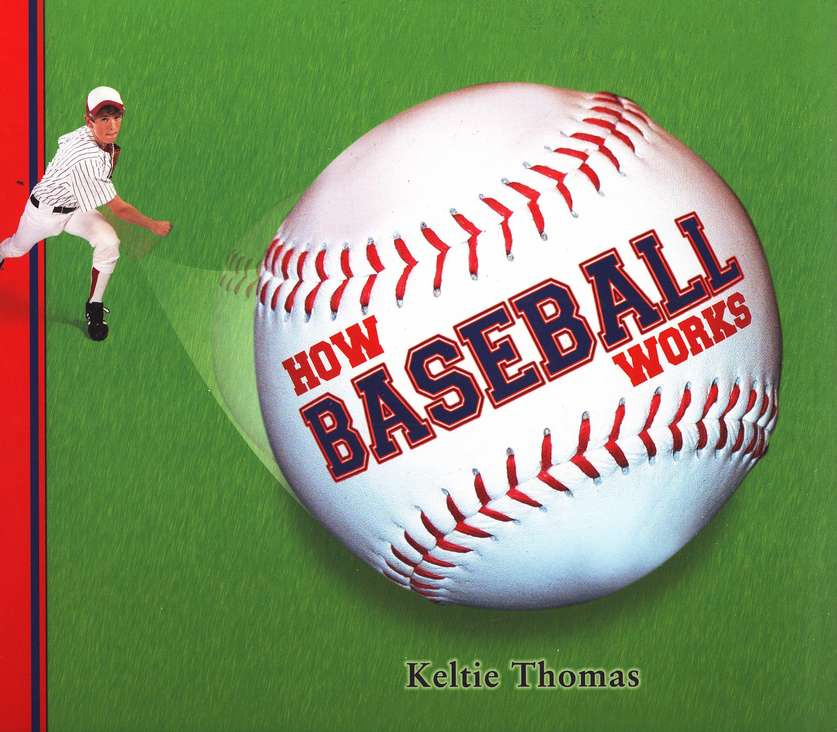 How Baseball Works by Keltie Thomas