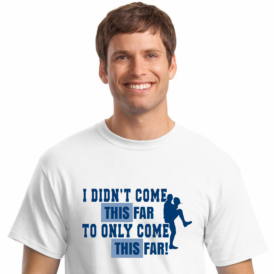 I DIDN'T COME THIS FAR TO ONLY COME THIS FAR! Baseball T-Shirt<br>Choose Your Colors<br>Youth Med to Adult 4X