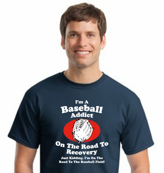 I'm A Baseball Addict T-Shirt<br>Choose Your Color<br>Youth Med to Adult 4X
