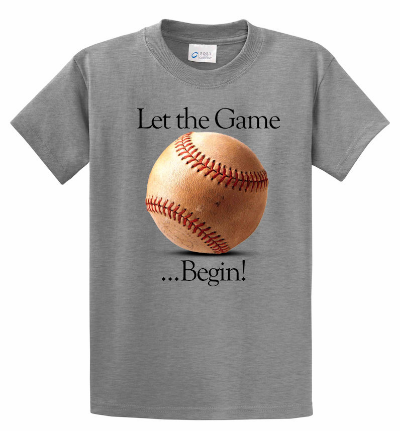 Let the Game Begin! Baseball T-Shirt<br>Choose Your Color<br>Youth Med to Adult 4X