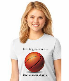 Life begins when...<br>the Basketball season starts Ladies T-Shirt<br>Choose Your Color<br>Tank, V-Neck, or Crew<br>Ladies XS-4X
