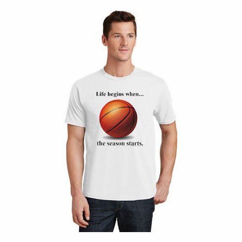 Life begins when...<br>the Basketball season starts T-Shirt or Sweatshirt<br>Choose Your Color<br>Youth Med to Adult 4X
