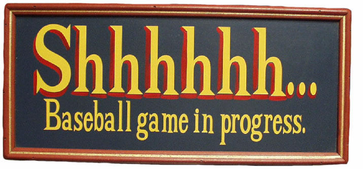 Shhhhhh...Baseball game in progress. Sign