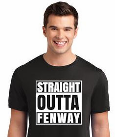 Straight Outta Fenway T-Shirt or Sweatshirt<br>Choose Your Color<br>Adult S-4X