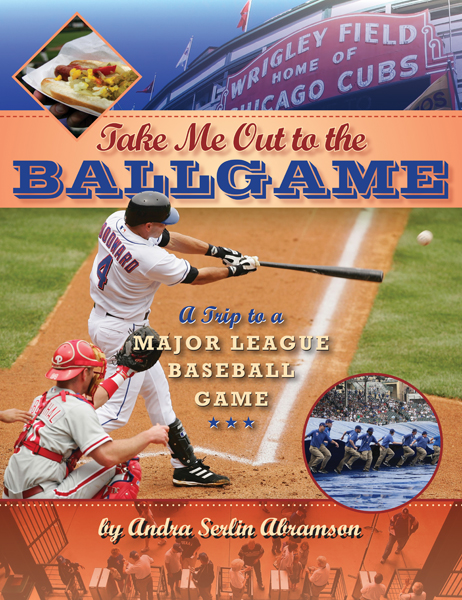 Take Me Out to the Ball Game by Andra Serlin Abramson