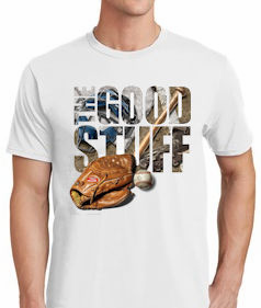 The Good Stuff Baseball T-Shirt<br>Choose Your Color<br>Youth Med to Adult 4X