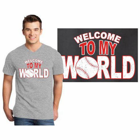 Welcome To My World Baseball T-Shirt<br>Choose Your Color<br>V-Neck or Crew<br>Adult S-4X