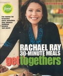 Get Togethers: Rachael Ray's 30-Minute Meals