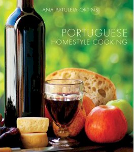 authentic portuguese cooking 185 classic mediterranean style recipes of the azores madeira and continental portugal