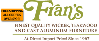 Fran's  - Finest Quality Wicker, Teakwood and Cast Aluminum Furniture