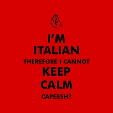 I'm Italian Therefore I Cannot Keep Calm Capeesh? T-Shirt