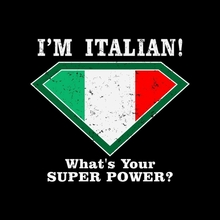 I'm Italian What Is Your Super Power?  T-shirt